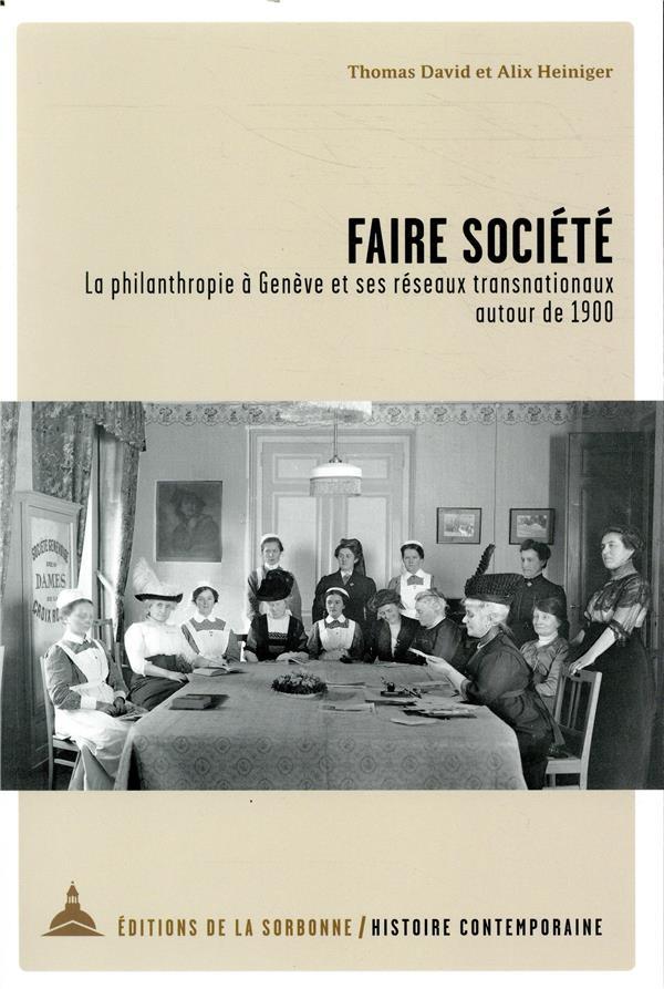 Faire société ; la philanthropie à Genève et ses réseaux transnationaux autour de 1900