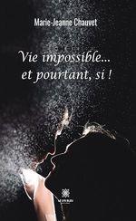 Vie impossible... et pourtant, si !  - Marie-Jeanne Chauvet