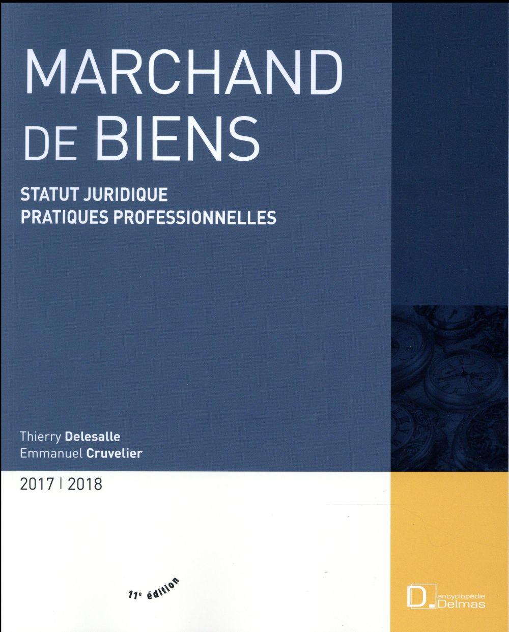 Marchand de biens ; statut juridique ; pratiques professionnelles (édition 2017/2018)