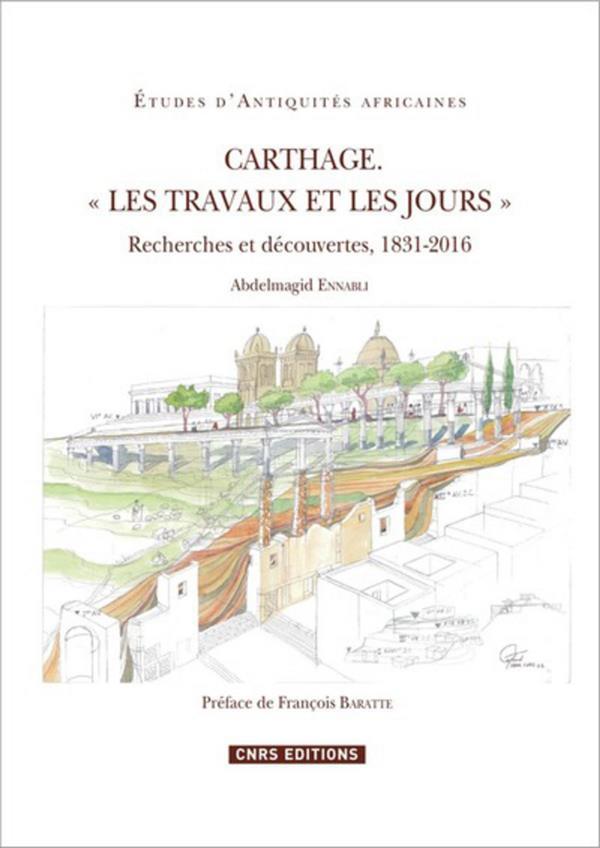 Carthage, les travaux et les jours ; recherches et découvertes, 1831-2016