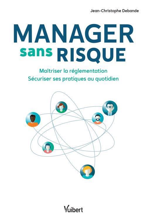 manager sans risque ; maîtriser la réglementation, sécuriser ses pratiques au quotidien