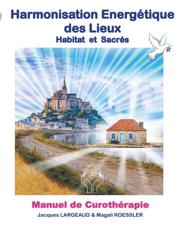 Harmonisation énergétique des lieux : habitat et sacré ; manuel de curothérapie