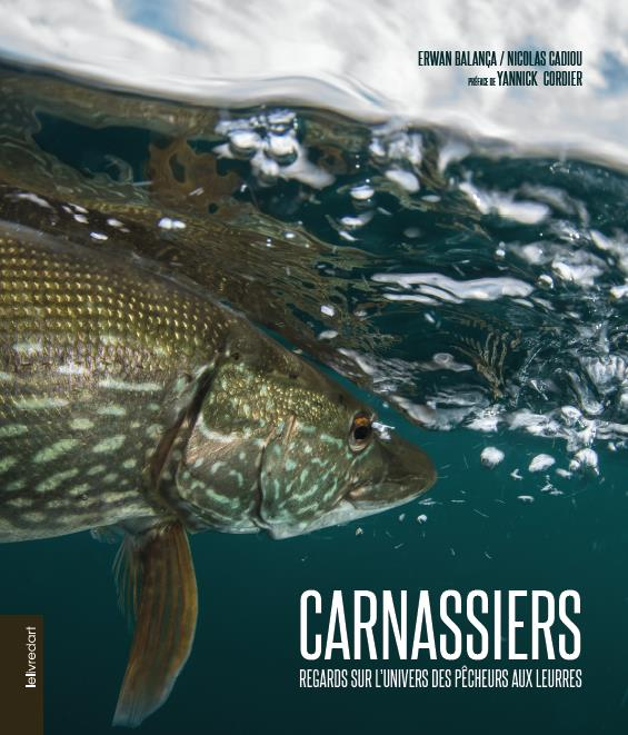 Carnassiers ; regards sur l'univers des pêcheurs aux leurres