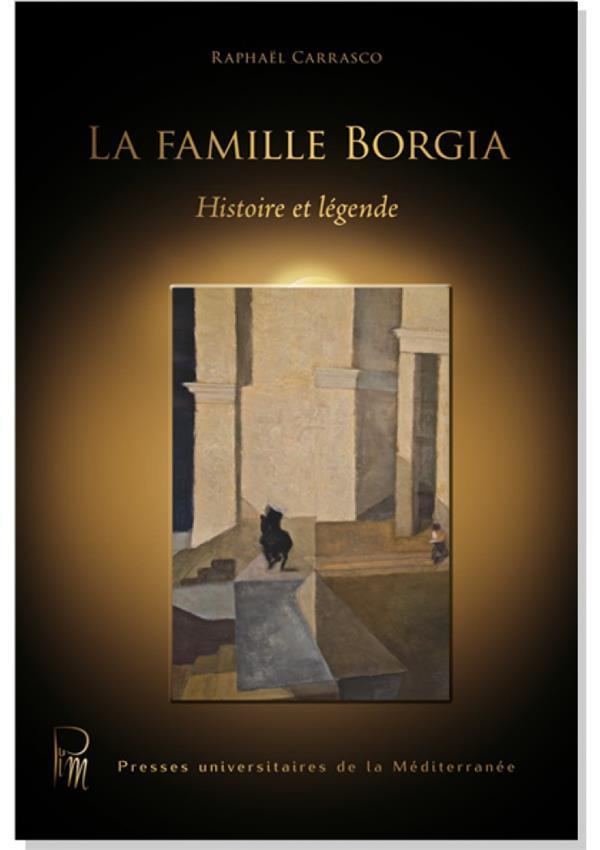 La famille Borgia ; histoire et légende