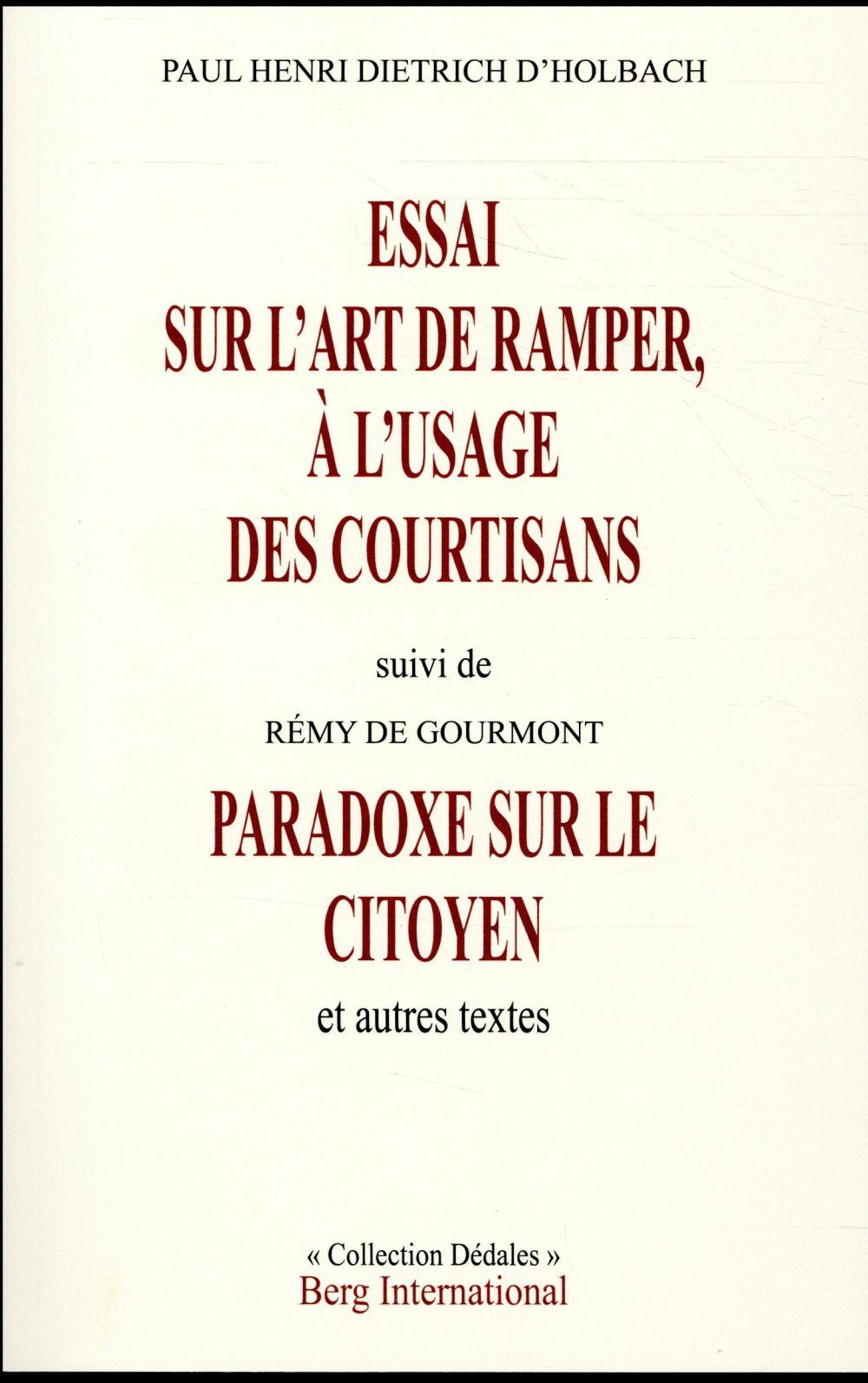 Essai sur l'art de ramper à l'usage des courtisans ; paradoxe sur le citoyen et autres textes