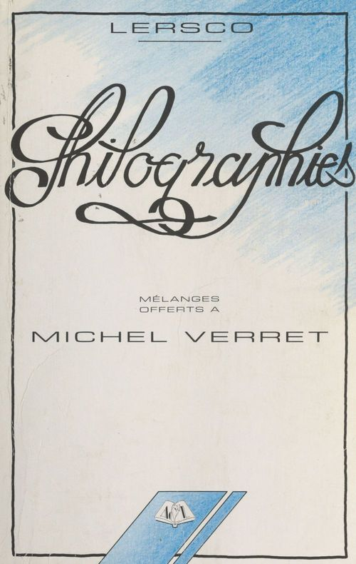 Philographies : mélanges offerts à Michel Verret