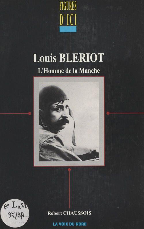 Louis Blériot, l'homme de la Manche