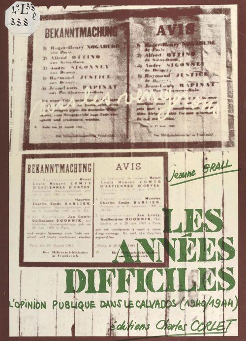 Les Années difficiles : L'Opinion publique dans le Calvados (1940-1944)
