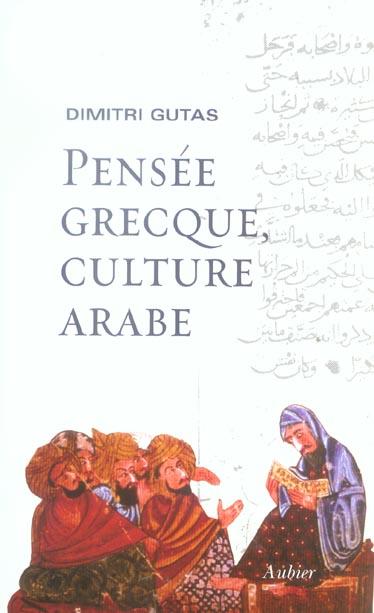 Pensee grecque, culture arabe - le mouvement de traduction greco-arabe a bagdad et la societe abbass