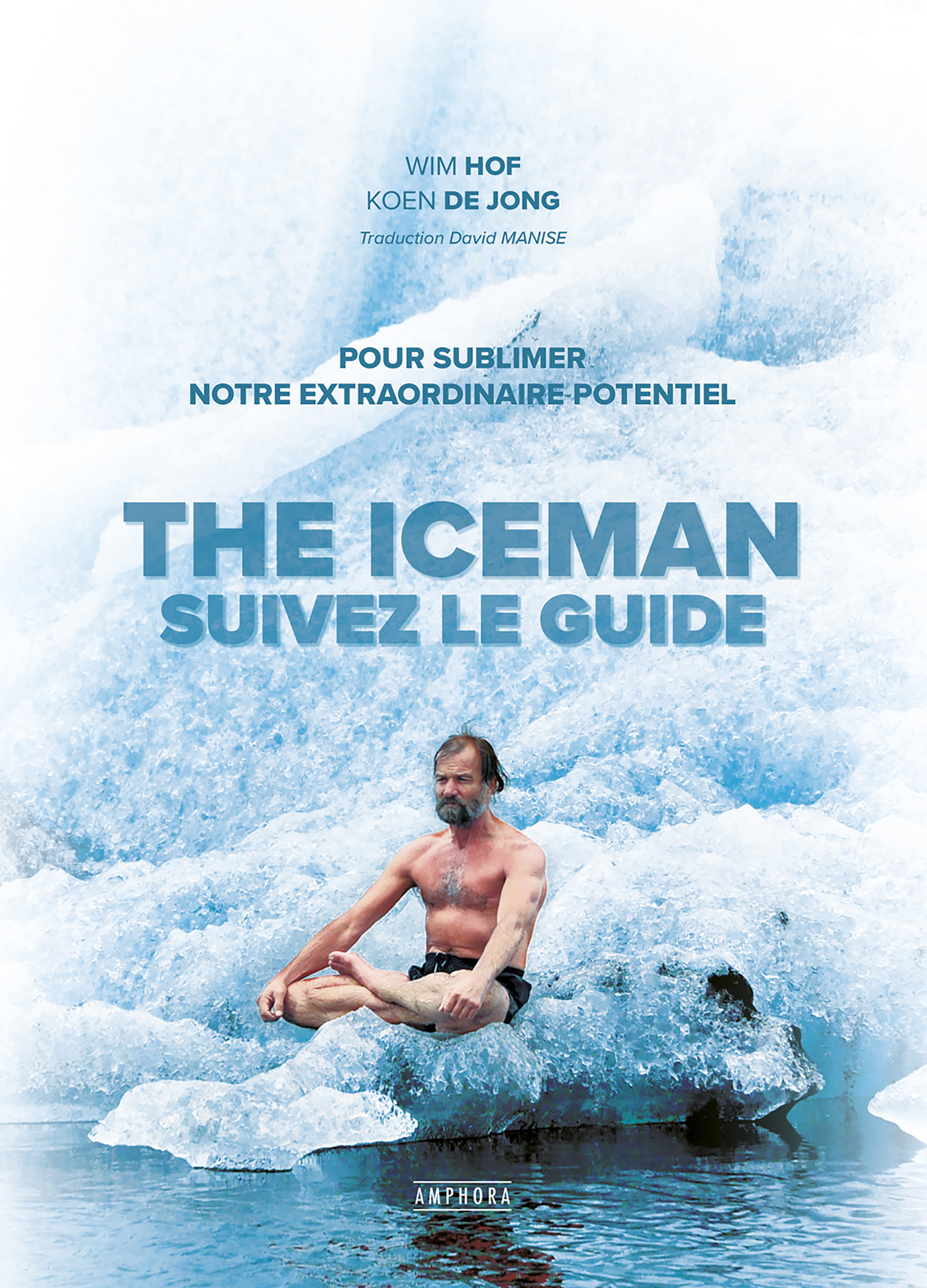 The iceman ; suivez le guide ; pour sublimer notre extraordinaire potentiel