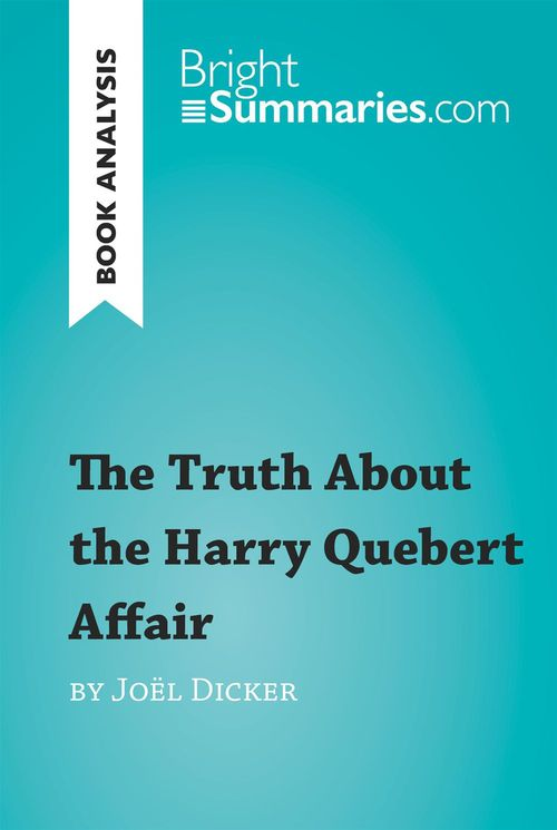 Book analysis ; the truth about the Harry Quebert affair by Joël Dicker