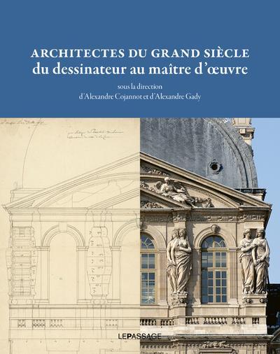 Architectes du grand siècle ; du dessinateur au maître d'oeuvre
