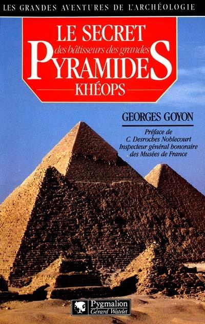 Le secret des batisseurs des grandes pyramides : kheops