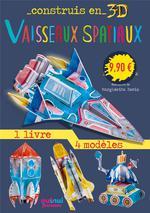 Construis en 3D ; vaisseaux spatiaux