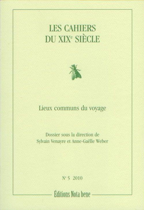 Les cahiers du XIX siècle t.5 ; lieux communs du voyage