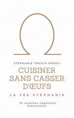 Vente EBooks : Cuisiner sans casser d'oeufs  - Stéphanie Tresch
