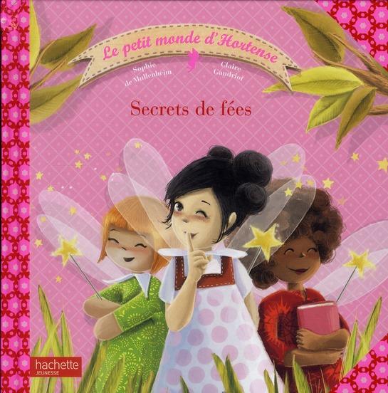 Le petit monde d'Hortense ; secrets de fées