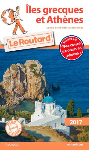 Guide du Routard ; Iles grecques et Athènes ; sans la Crète et les Iles Ioniennes (édition 2017)
