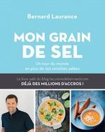Mon grain de sel. Un tour du monde en plus de 150 recettes salées  - Bernard Laurance