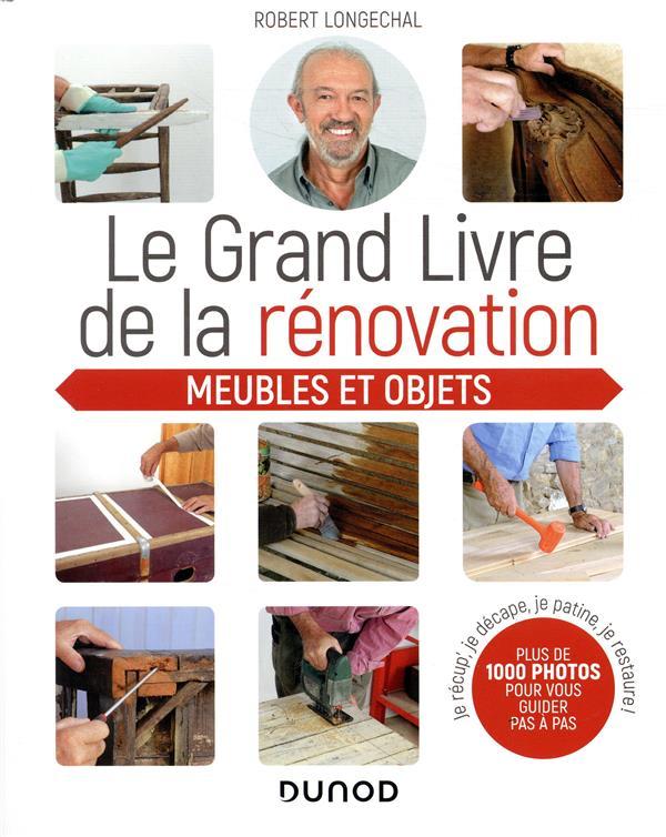 Le grand livre de la renovation meubles et objets ; je recup', je décape, je patine, je restaure