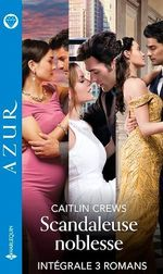 """Vente Livre Numérique : Intégrale de la série Azur """"Scandaleuse noblesse""""  - Caitlin Crews"""