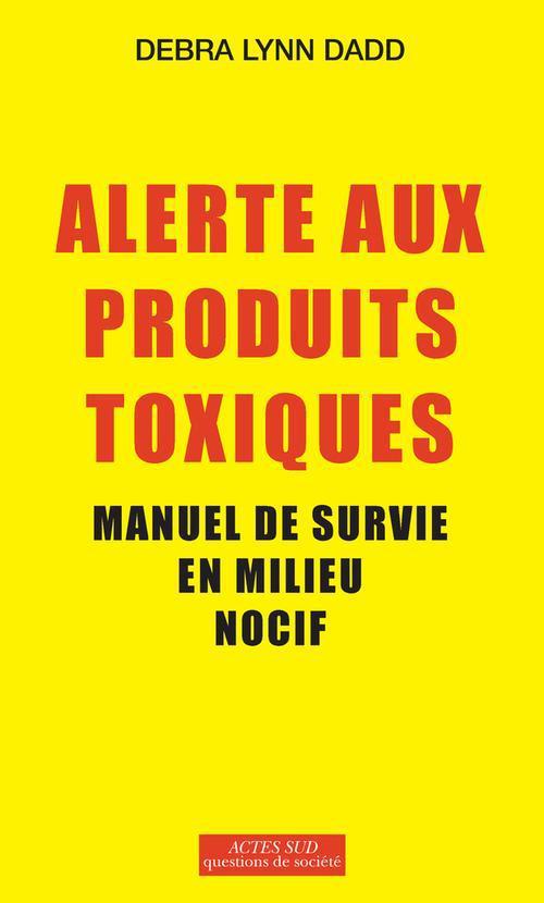 Alerte Aux Produits Toxiques ; Manuel De Survie En Milieu Nocif