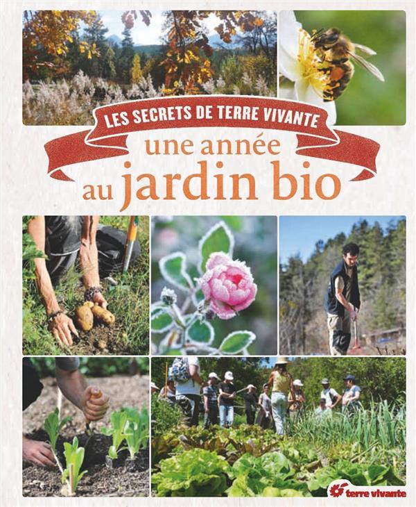 Une année au jardin bio ; les secrets de Terre Vivante