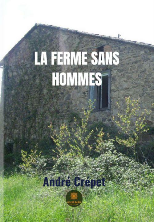 La Ferme sans hommes  - André Crépet