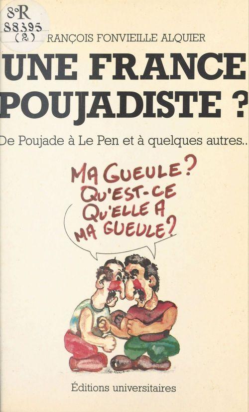 Une France poujadiste ? De Poujade à Le Pen et à quelques autres...