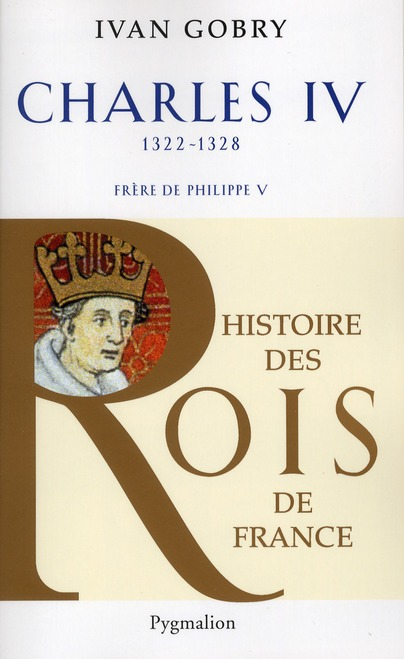 Charles IV ; 1322-1328 ; frère de Philippe V