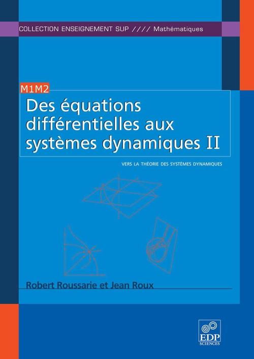Des équations différentielles aux systèmes dynamiques t.2 ; vers la théorie des systèmes dynamiques
