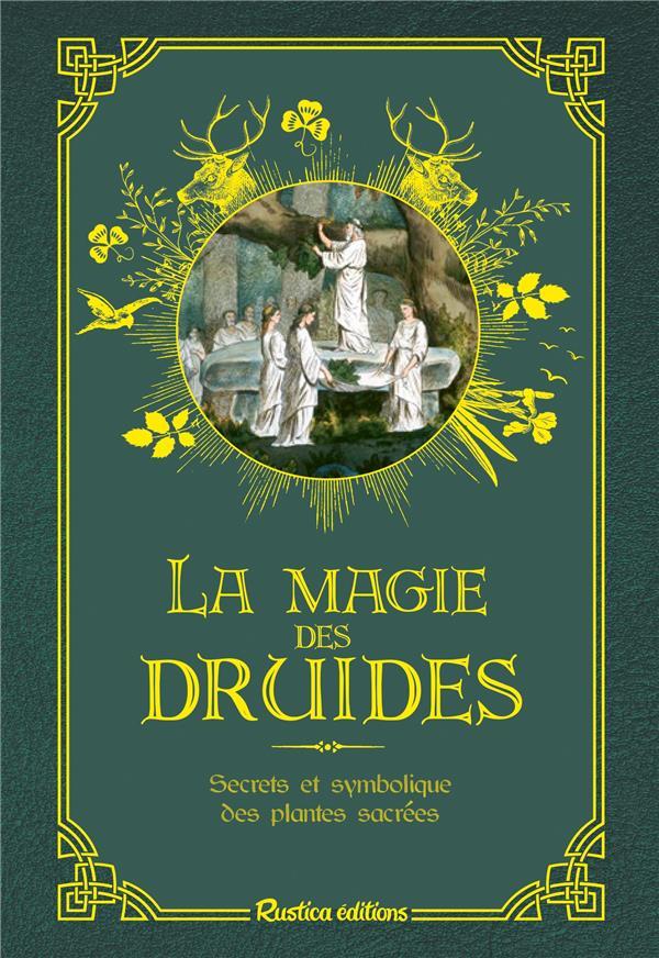 La magie des druides ; secrets et symbolique des plantes sacrées