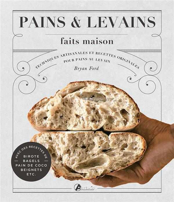 pains et levains faits maison ; techniques artisanales et recettes originales pour pains au levain