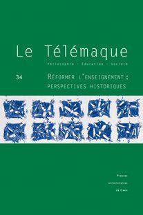 Le telemaque, n 34/2008. reformer l'enseignement : perspectives histo riques