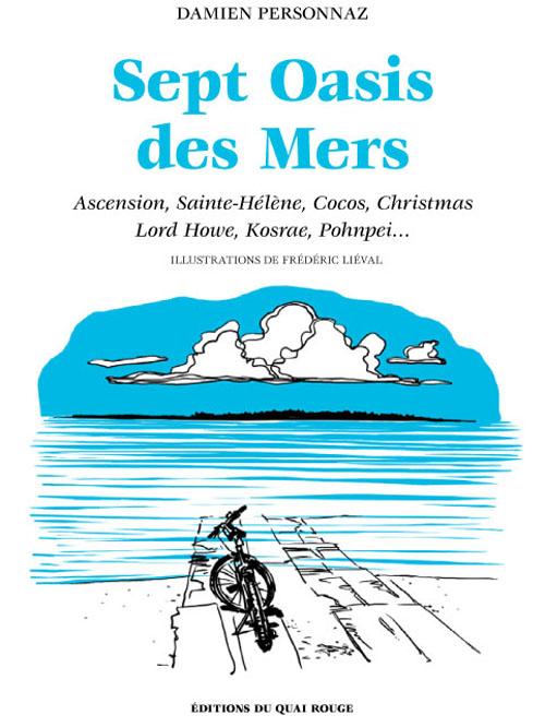 Sept oasis des mers ; Ascension, Sainte-Hélène, Cocos, Christmas, Lord Howe, Kosrae, Pohnpei...