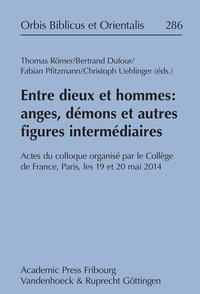Entre dieux et hommes ; anges, démons et autres figures intermédiaires ; actes du colloque organisé par le Collège de France, Paris, les 19 et 20 mai 2014