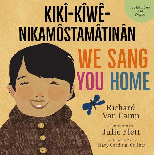 We Sang You Home / Kikî-Kîwê-Nikamôstamâtinân
