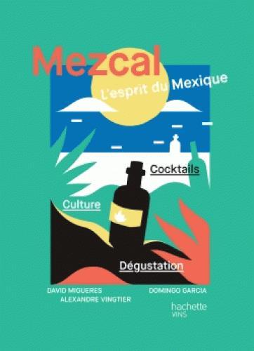 Mezcal ; l'esprit du Mexique