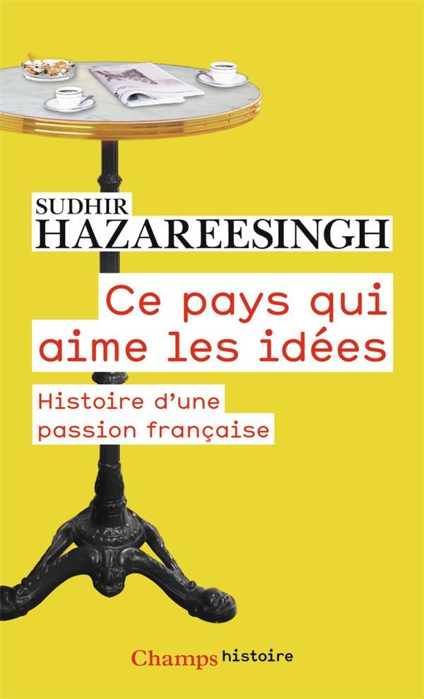 Ce pays qui aime les idées ; histoire d'une passion française