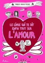 Vente Livre Numérique : Le livre qui te dit enfin tout sur l'amour  - Françoize Boucher