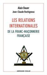 Vente Livre Numérique : Les relations internationales de la franc-maçonnerie française  - Alain Bauer - Jean-Claude Rochigneux