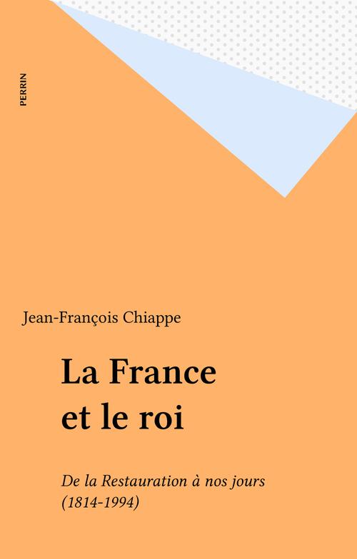La France et le roi  - Jean-François Chiappe