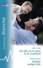 Vente Livre Numérique : Un rôle en or pour le Dr Crawford - Séduite malgré elle (Harlequin Blanche)  - Nicole Foster - Lucy Clark