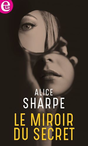 Le miroir du secret  - Alice Sharpe