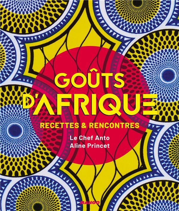 Goûts d'Afrique ; recettes & rencontres