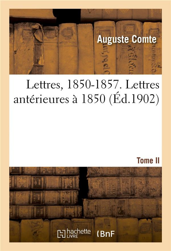 Lettres, 1850-1857. Tome Ii. Lettres Anterieures A 1850