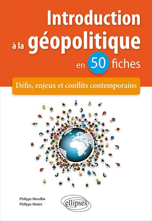 Introduction a la géopolitique en 50 fiches ; défis, enjeux et conflits contemporains