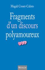 Fragments d'un discours polyamoureux  - Magali Croset-Calisto