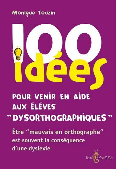 100 idées ; pour venir en aide aux enfants dysorthographiques