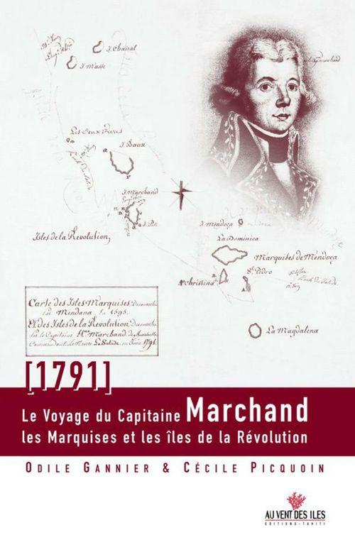 Le voyage du capitaine Marchand ; les Marquises et les îles de la Révolution (1791)